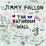 The Bathroom Wall - Jimmy Fallon
